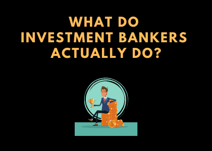 What do investment bankers actually do